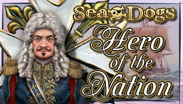 Sea Dogs: To Each His Own - Hero of the Nation