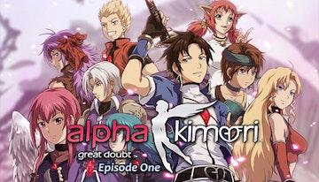 Alpha Kimori™ Great Doubt™ Episode One