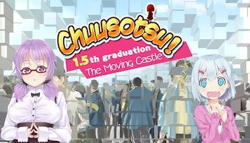 Chuusotsu! 1.5th Graduation: The Moving Castle