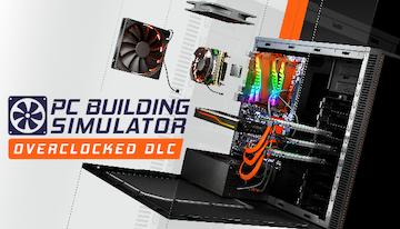 PC Building Simulator: Overclocked Edition Content