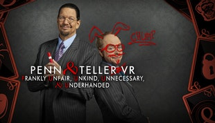 Penn & Teller VR: Frankly Unfair, Unkind, Unnecessary, & Underhanded